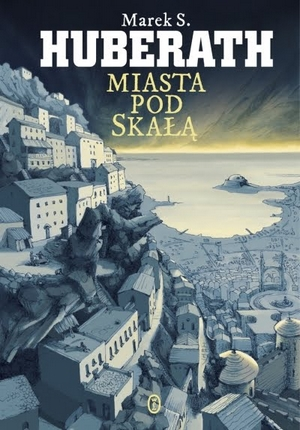 Marek S. Huberath, Miasta pod Skałą